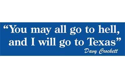 Davy Crockett Texas Bumper Sticker You May All....