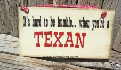 It's Hard to be Humble When You're A Texan Sign