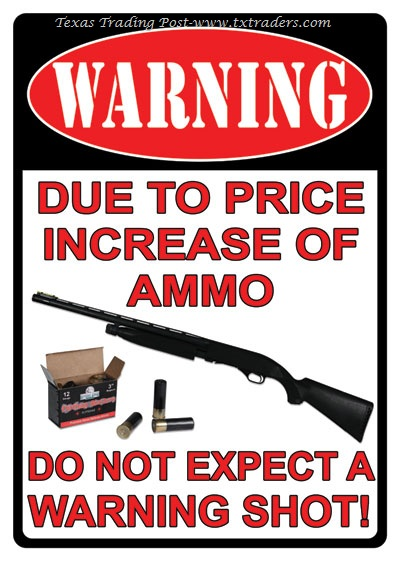 Warning! Due to Price Increase of Ammo Sign