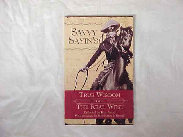 'SAVVY SAYIN'S-TRUE WISDOM FROM THE REAL WEST""