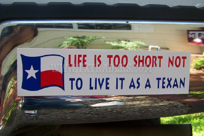 Life's Too Short Not to Live it as a Texan - Bumper Sticker