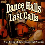 Dance Halls and Last Calls - A Collection of Texas Dance Hall Music  Classics