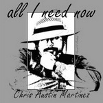 "Chris Austin Martinez - ""All I Need Now"" Texas Music"