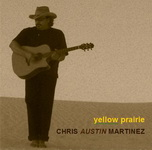"Chris Austin Martinez - ""Yellow Prairie"" Texas Music"