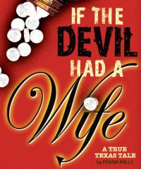 If The Devil Had a Wife-A True Texas Tale