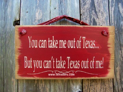 You Can Take Me Out of Texas But You Can't Take Texas Out of Me Sign