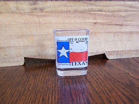 Texas Shot Glass - Whoever Said Life is Good must have been in Texas