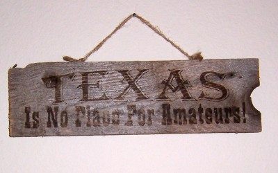 Texas is No Place For Amateurs Sign