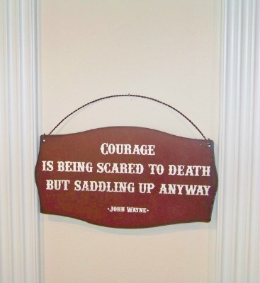 "Texas Sign ""Courage is being scared to death...."""