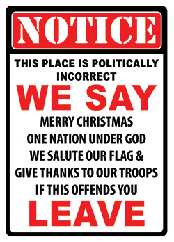 Notice - This Place is Politically Incorrect.....